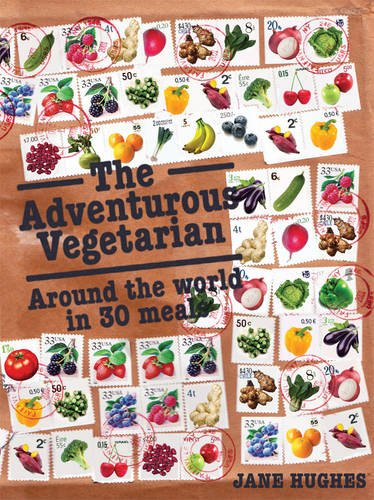 The Adventurous Vegetarian: Around the World in 30 Meals: Hughes, Jane