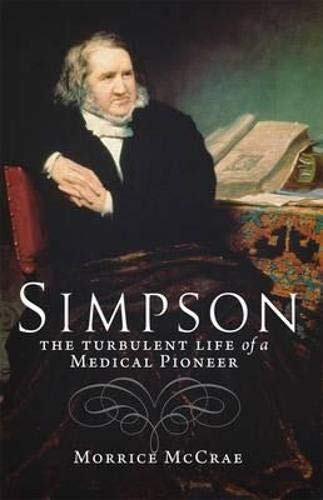 9781780270258: Simpson: The Turbulent Life of a Medical Pioneer