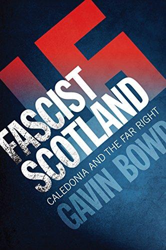 Fascist Scotland: Caledonia and the Far Right: Bowd, Gavin