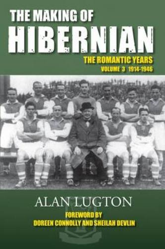 9781780270593: The Making of Hibernian: Volume 3: The Romantic Years, 1914-1946