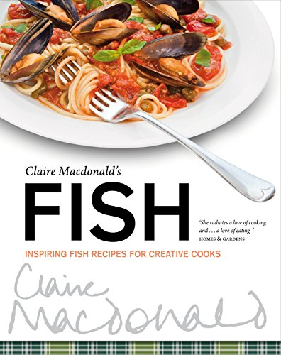 Claire Macdonald's Fish: Inspiring Fish Recipes for Creative Cooks (1780270801) by Macdonald, Claire