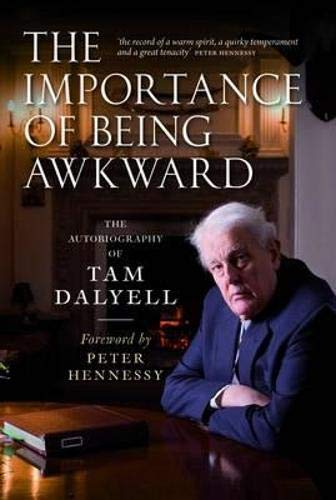 9781780270890: The Importance of Being Awkward: The Autobiography of Tam Dalyell