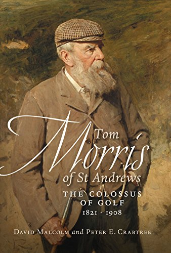 9781780270937: Tom Morris of St. Andrews: The Colossus of Golf 1821-1908