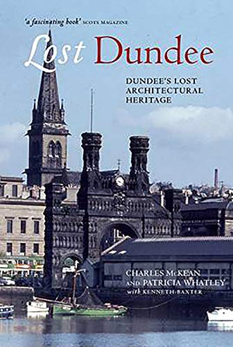 Lost Dundee: Dundee's Lost Architectural Heritage: McKean, Charles; Whatley, Patricia