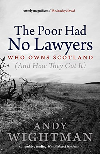 9781780271149: The Poor Had No Lawyers: Who Owns Scotland (and How They Got It)