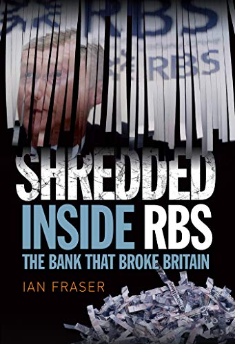 9781780271385: Shredded: The Rise and Fall of the Royal Bank of Scotland
