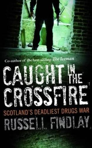 9781780271637: Caught in the Crossfire: Scotland's Deadliest Drugs War