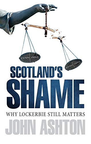 9781780271675: Scotland's Shame: Why Lockerbie Still Matters