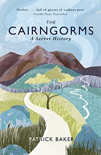 The Cairngorms: A Secret History: Patrick Baker