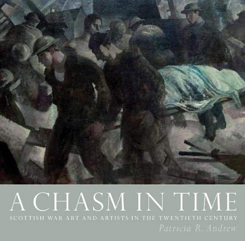 A Chasm in Time: Scottish War Art and Artists in the Twentieth Century: Patricia R. Andrew