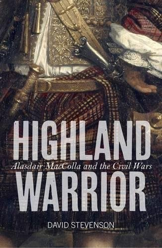 9781780271941: Highland Warrior: Alasdair MacColla and the Civil Wars
