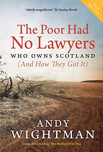 9781780273105: The Poor Had No Lawyers: Who Owns Scotland and How They Got it