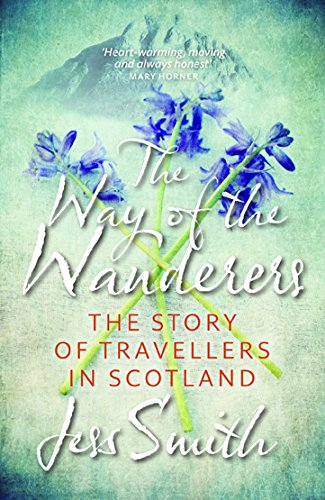 Way of the Wanderers: The Story of Travellers in Scotland: Smith, Jess
