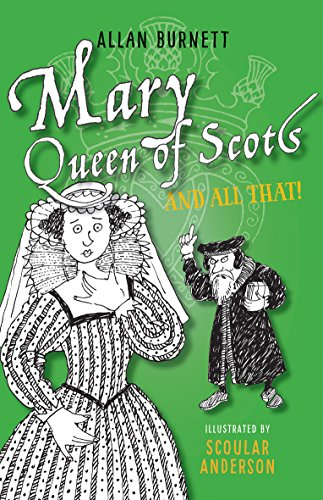 Mary, Queen of Scots and All That (The and All That Series): Burnett, Allan
