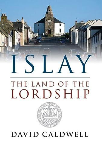 Islay: The Land of the Lordship: David Caldwell