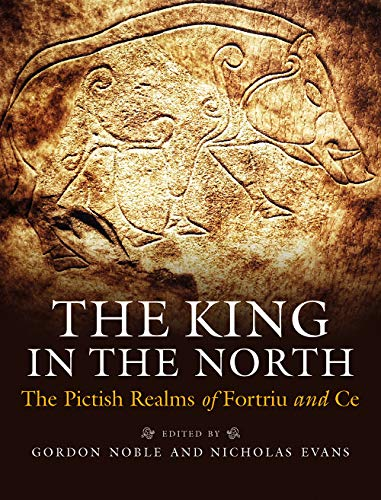9781780275512: The King in the North: The Pictish Realms of Fortriu and Ce