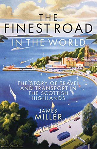 9781780275734: The Finest Road in the World: The Story of Travel and Transport in the Scottish Highlands
