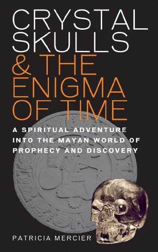 Crystal Skulls & the Enigma of Time: A Spiritual Adventure into the Mayan World of Prophecy and Discovery (9781780280059) by Patricia Mercier