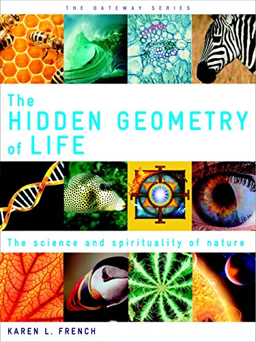 9781780281087: The Hidden Geometry of Life: The Science and Spirituality of Nature (Gateway)