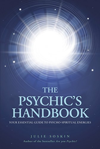 The Psychic's Handbook: Your Essential Guide to Psycho-Spiritual Energies: Soskin, Julie