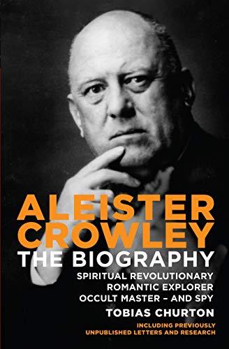 9781780283845: Aleister Crowley: The Biography: Spiritual Revolutionary, Romantic Explorer, Occult Master and Spy