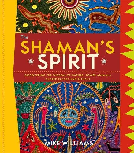 9781780284941: The Shaman's Spirit: Discovering the Wisdom of Nature, Power Animals, Sacred Places and Rituals