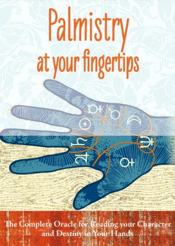 Palmistry at Your Fingertips: The Complete Oracle for Reading Your Character and Destiny in Your ...
