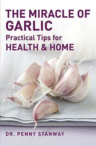 9781780284996: The Miracle of Garlic: Practical Tips for Home & Health