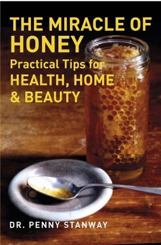 The Miracle of Honey: Practical Tips for Health, Home & Beauty: Stanway, Dr. Penny