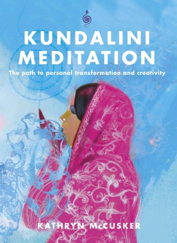 Kundalini Meditation: The Path to Personal Transformation and Creativity: Kathryn McCusker