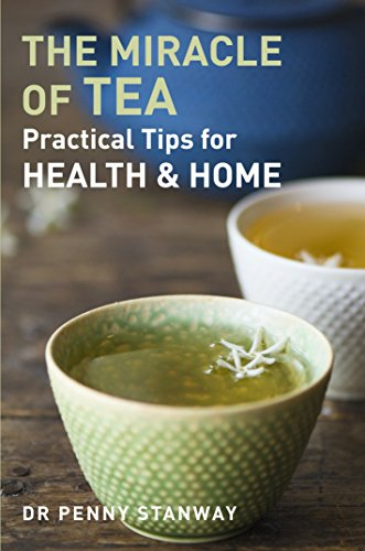 The Miracle of Tea: Practical Tips for Health & Home: Stanway, Penny