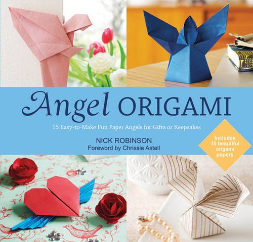 Angel Origami: 15 Paper Angels to Bring Peace, Joy and Healing into Your Life: Robinson, Nick