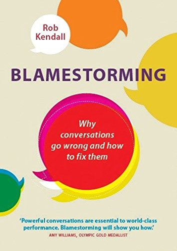 9781780286549: Blamestorming: Why Conversations Go Wrong and How to Fix Them