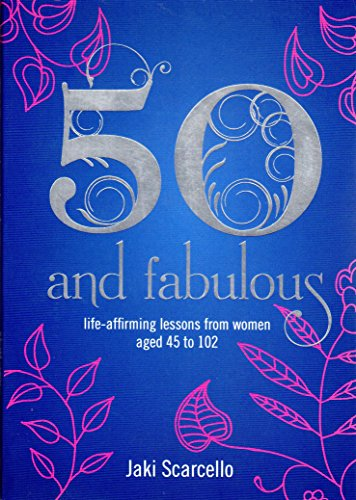 9781780287546: 50 & Fabulous: Life Affirming Lessons from Women aged 45-102