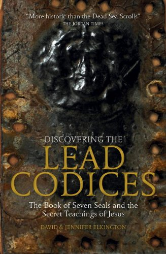 Discovering the Lead Codices: The Book of Seven Seals and the Secret Teachings of Jesus: Elkington,...