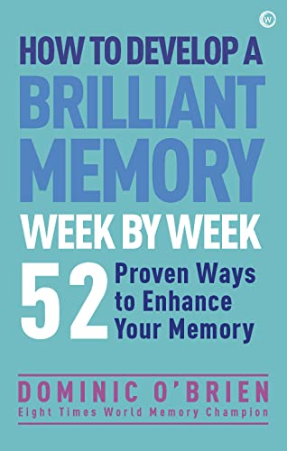 9781780287904: How to Develop a Brilliant Memory Week by Week: 50 Proven Ways to Enhance Your Memory Skills