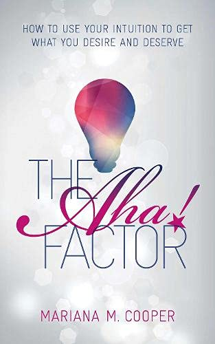 9781780289366: The AHA! Factor: How to Use Your Intuition to Get What You Desire and Deserve