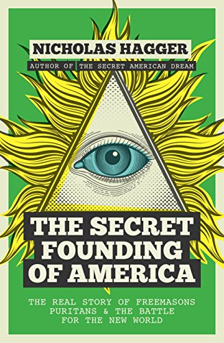 9781780289526: Secret Founding of America: The Real Story of Freemasons, Puritans, and the Battle for the New World (America's Destiny)