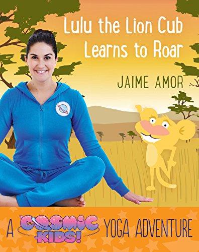 9781780289571: Lulu the Lion Cub Learns to Roar: A Cosmic Kids Yoga Adventure