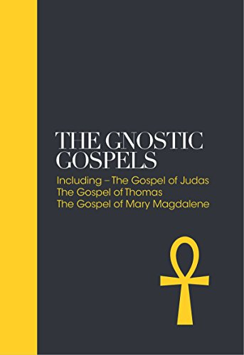 Gnostic Gospels: Including the Gospel of Judas, the Gospel of Thomas, the Gospel of Mary Magdalene
