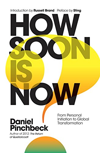 9781780289724: How Soon is Now: From Personal Initiation to Global Transformation