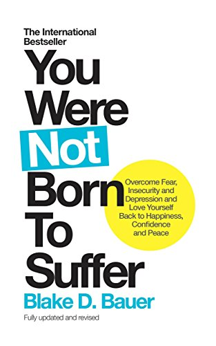 9781780289854: You Were Not Born to Suffer: Overcome Fear, Insecurity and Depression and Love Yourself Back to Happiness, Confidence and Peace
