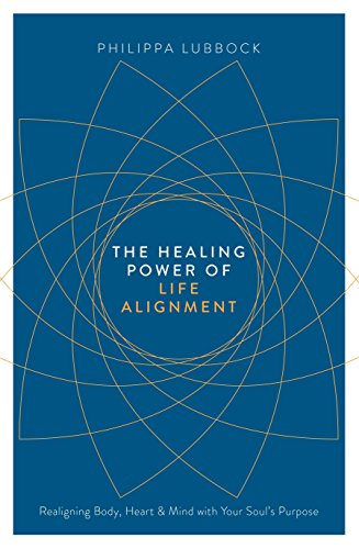 9781780289885: The Healing Power of Life Alignment: Realigning Body, Heart and Mind With Your Soul's Purpose
