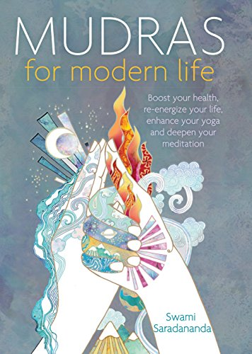 Mudras for Modern Life: Boost your health, re-energize your life, enhance your yoga and deepen yo...
