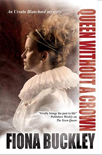 Queen Without a Crown (Ursula Blanchard Mystery at Queen Elizabeth I's Court) (1780290144) by Buckley, Fiona