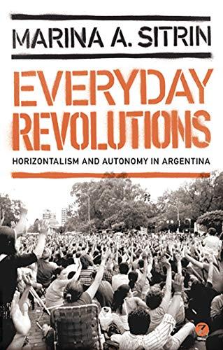 9781780320502: Everyday Revolutions: Horizontalism and Autonomy in Argentina
