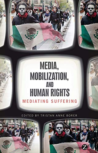 9781780320687: Media, Mobilization, and Human Rights: Mediating Suffering
