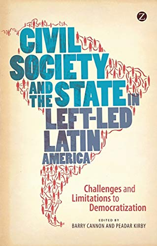 9781780322056: Civil Society and the State in Left-Led Latin America: Challenges and Limitations to Democratization