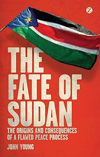 The Fate of Sudan: The Origins and Consequences of a Flawed Peace Process: Young, John