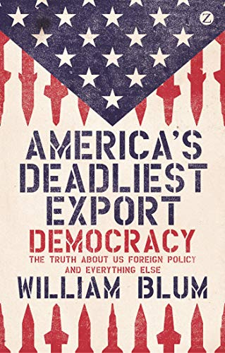 9781780324463: America's Deadliest Export: Democracy - The Truth about Us Foreign Policy and Everything Else